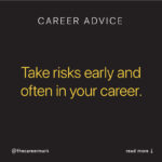 Career Advice: Take risks early and often in your career