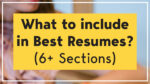What to include in Best Resumes? (6+ Sections)